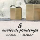 5 envies de printemps : budget-friendly