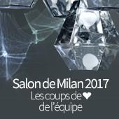 Salon de Milan 2017 : Les coups de coeur de l'équipe